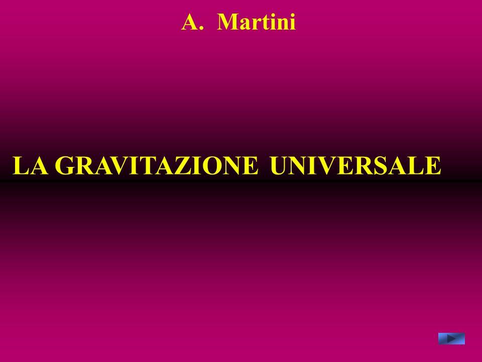 A. Martini LA GRAVITAZIONE UNIVERSALE