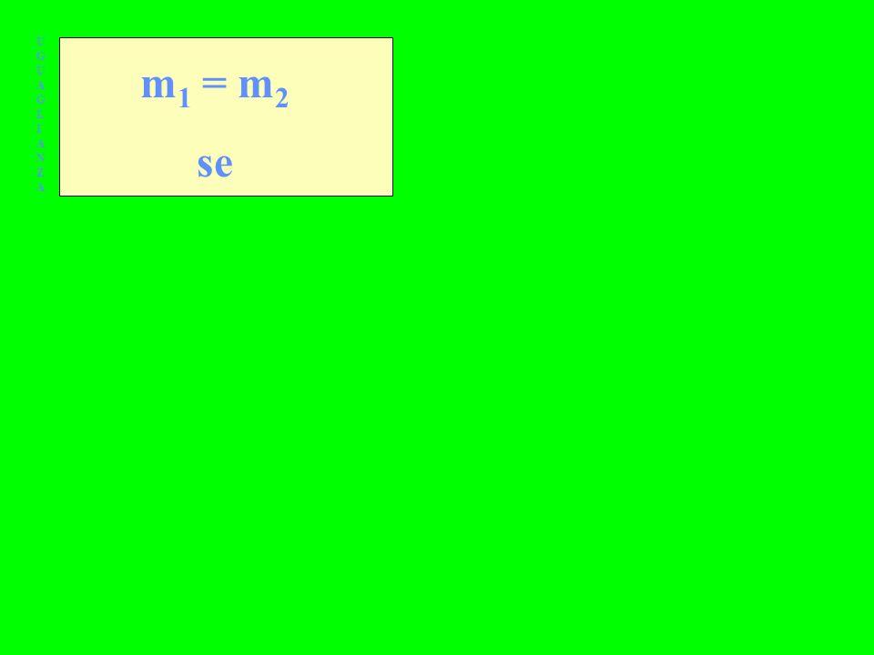 UGUAGLIANZAUGUAGLIANZA m 1 = m 2 se
