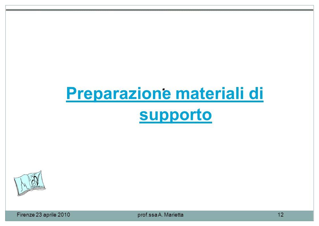 Firenze 23 aprile 2010prof.ssa A. Marietta12. Preparazione materiali di supporto