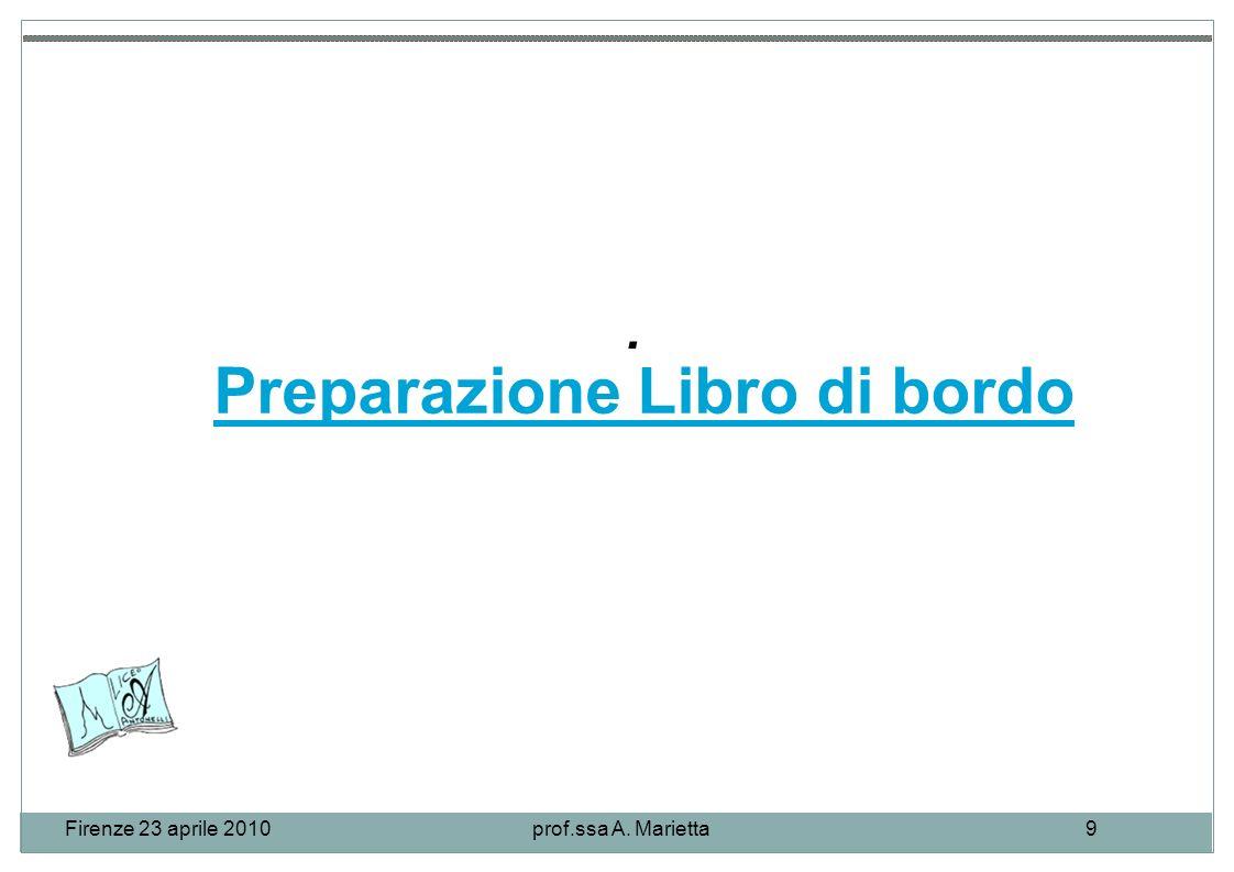 Firenze 23 aprile 2010prof.ssa A. Marietta9. Preparazione Libro di bordo