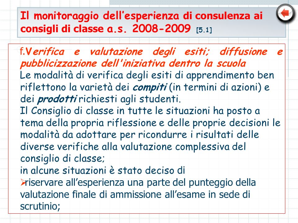 Il monitoraggio dellesperienza di consulenza ai consigli di classe a.s. 2008-2009 [5.1] f. Verifica e valutazione degli esiti; diffusione e pubblicizz