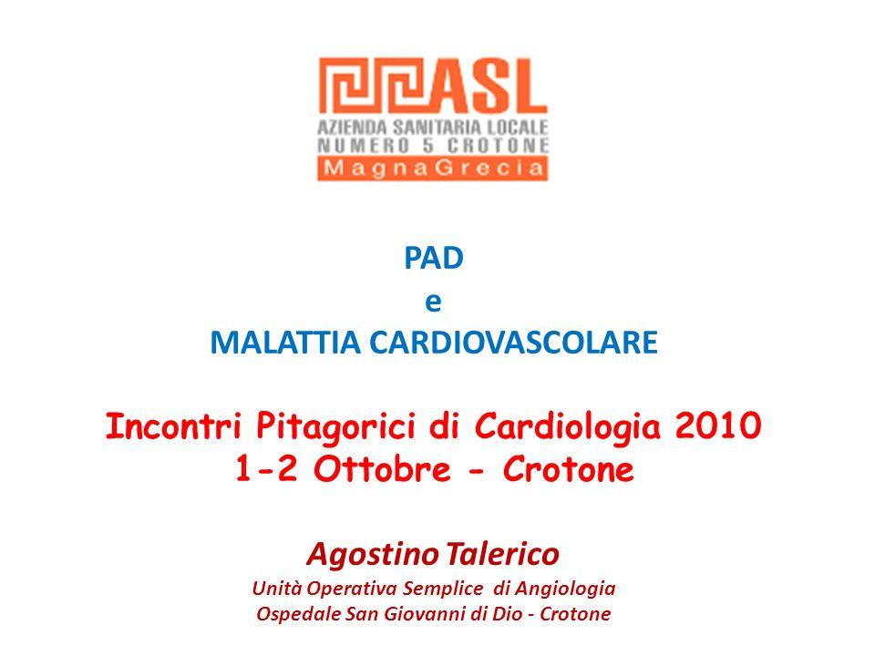 PAD e MALATTIA CARDIOVASCOLARE Incontri Pitagorici di Cardiologia 2010 1-2 Ottobre - Crotone Agostino Talerico Unità Operativa Semplice di Angiologia
