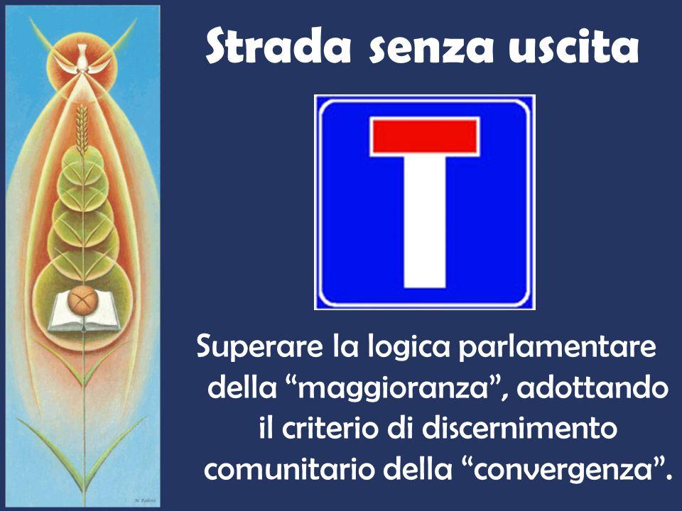 Strada senza uscita Superare la logica parlamentare della maggioranza, adottando il criterio di discernimento comunitario della convergenza.