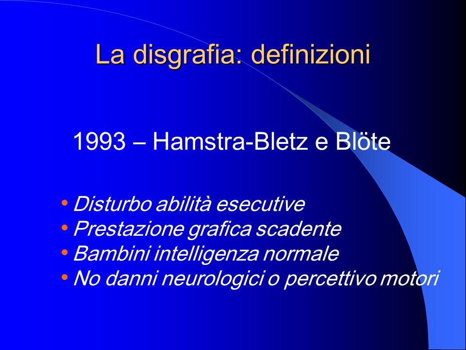La disgrafia: definizioni 1993 – Hamstra-Bletz e Blöte Disturbo abilità esecutive Prestazione grafica scadente Bambini intelligenza normale No danni n