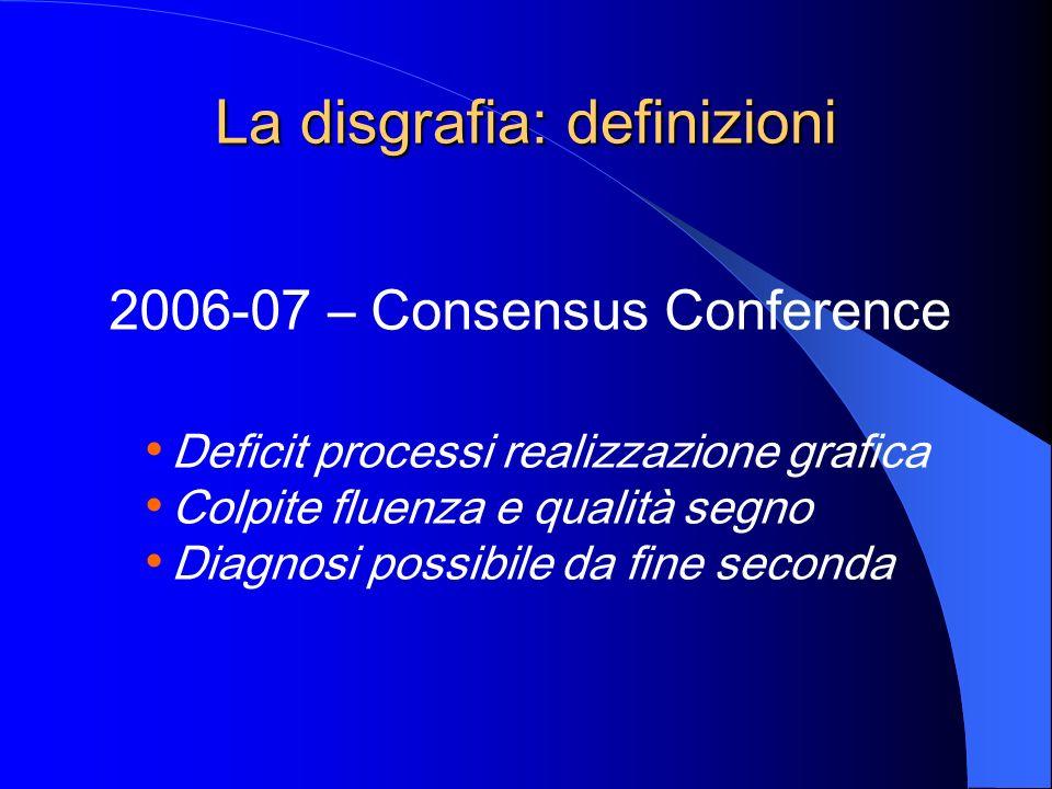La disgrafia: definizioni 2006-07 – Consensus Conference Deficit processi realizzazione grafica Colpite fluenza e qualità segno Diagnosi possibile da
