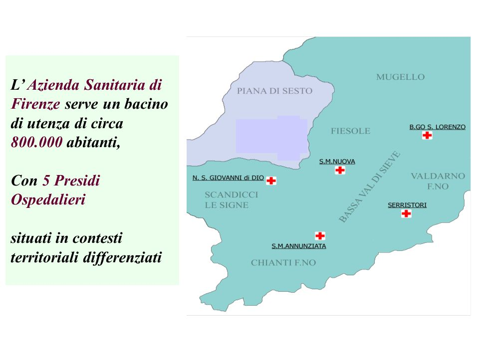 L Azienda Sanitaria di Firenze serve un bacino di utenza di circa 800.000 abitanti, Con 5 Presidi Ospedalieri situati in contesti territoriali differe