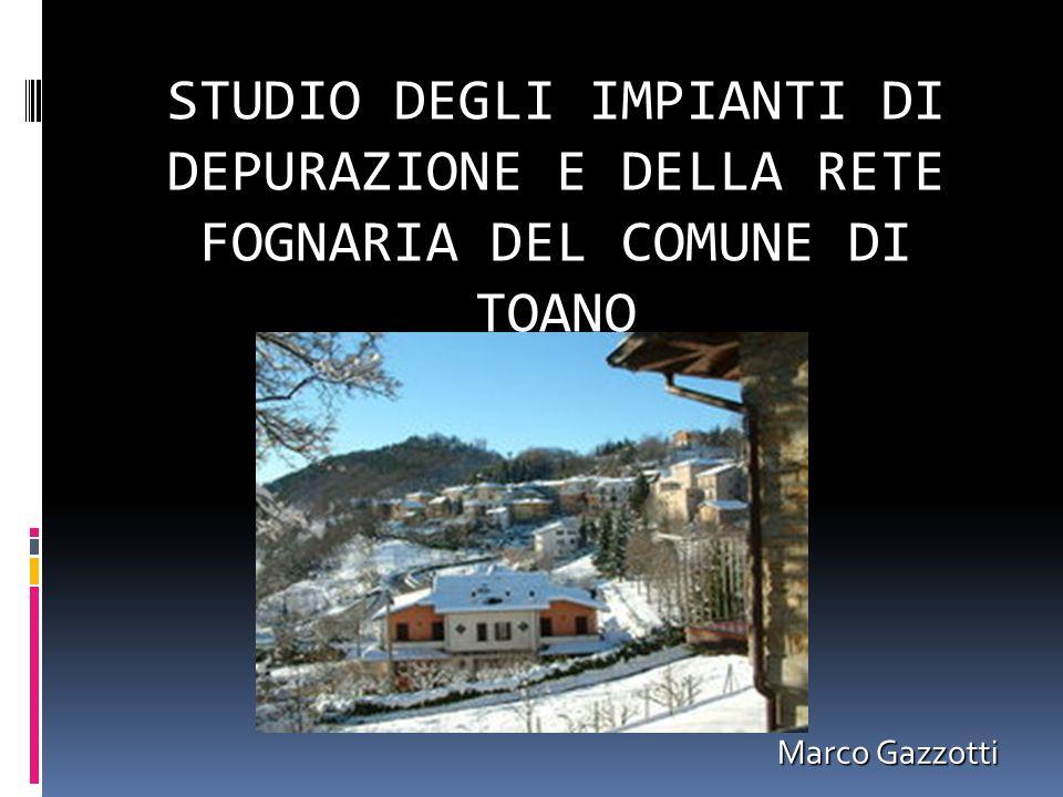 Marco Gazzotti Marco Gazzotti STUDIO DEGLI IMPIANTI DI DEPURAZIONE E DELLA RETE FOGNARIA DEL COMUNE DI TOANO