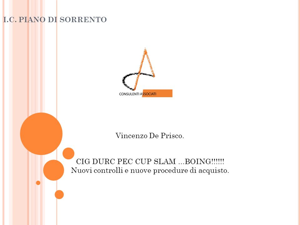 I.C. PIANO DI SORRENTO CIG DURC PEC CUP SLAM...BOING!!!!!! Nuovi controlli e nuove procedure di acquisto. Vincenzo De Prisco.