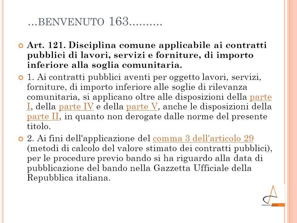 ... BENVENUTO 163.......... Art. 121. Disciplina comune applicabile ai contratti pubblici di lavori, servizi e forniture, di importo inferiore alla so