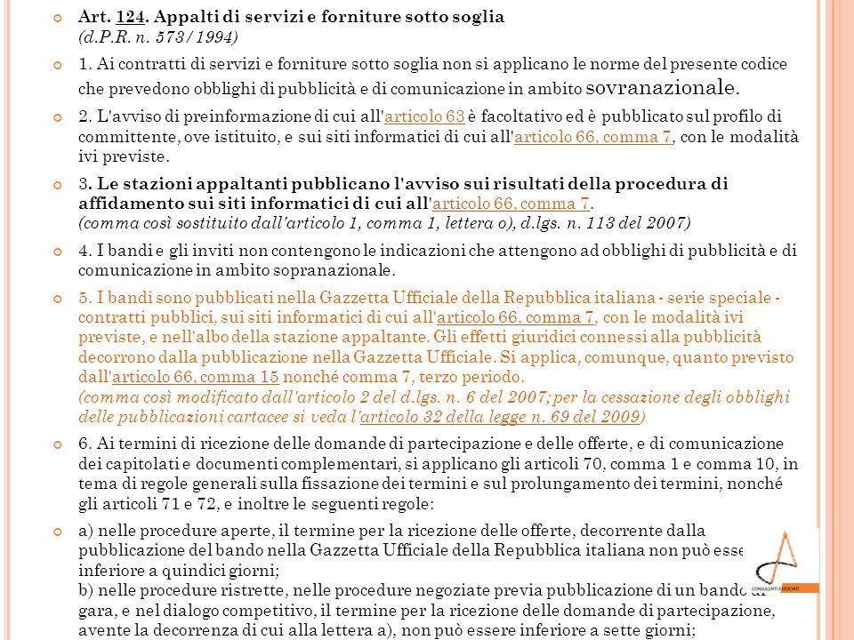 Art. 124. Appalti di servizi e forniture sotto soglia (d.P.R. n. 573/1994) 1. Ai contratti di servizi e forniture sotto soglia non si applicano le nor