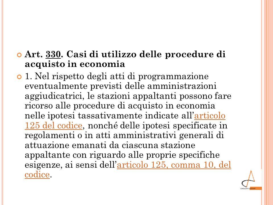 Art. 330. Casi di utilizzo delle procedure di acquisto in economia 1. Nel rispetto degli atti di programmazione eventualmente previsti delle amministr