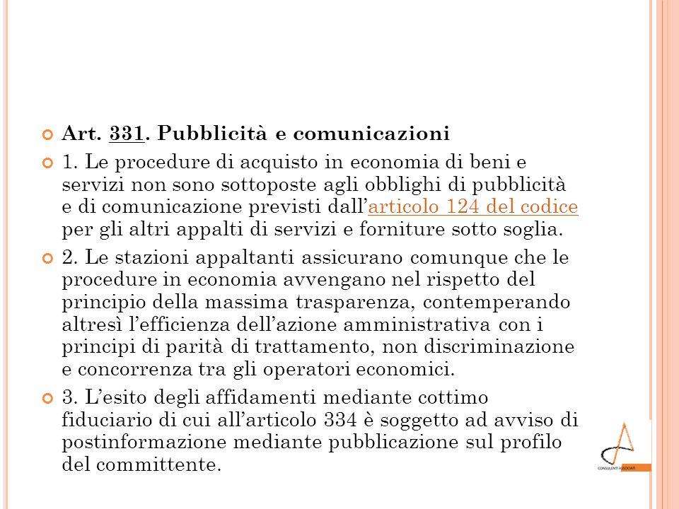 Art. 331. Pubblicità e comunicazioni 1. Le procedure di acquisto in economia di beni e servizi non sono sottoposte agli obblighi di pubblicità e di co