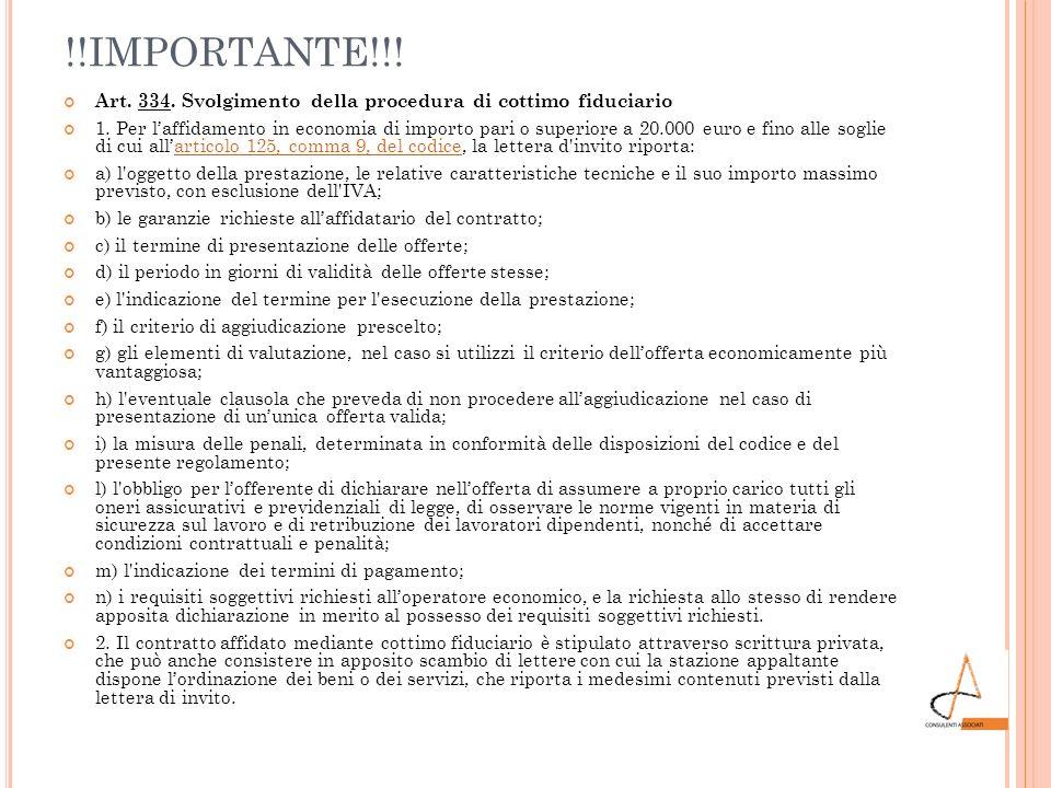 !!IMPORTANTE!!! Art. 334. Svolgimento della procedura di cottimo fiduciario 1. Per laffidamento in economia di importo pari o superiore a 20.000 euro