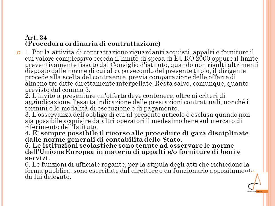 Art. 34 (Procedura ordinaria di contrattazione) 1. Per la attività di contrattazione riguardanti acquisti, appalti e forniture il cui valore complessi
