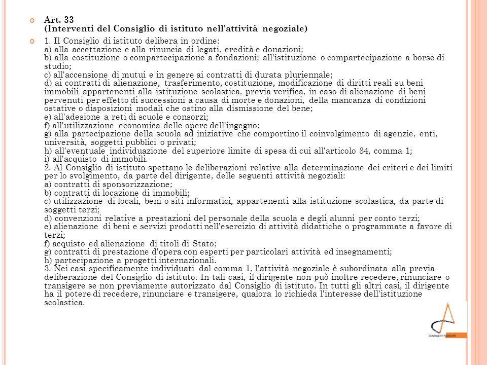 Art. 33 (Interventi del Consiglio di istituto nell'attività negoziale) 1. Il Consiglio di istituto delibera in ordine: a) alla accettazione e alla rin