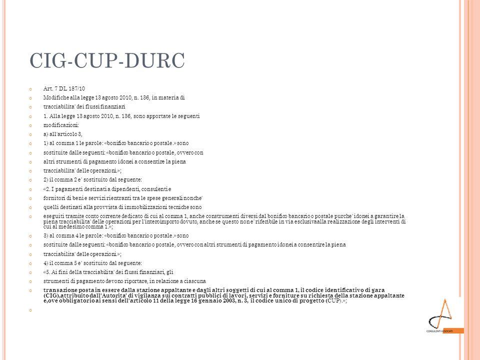 CIG-CUP-DURC Art. 7 DL 187/10 Modifiche alla legge 13 agosto 2010, n. 136, in materia di tracciabilita' dei flussi finanziari 1. Alla legge 13 agosto