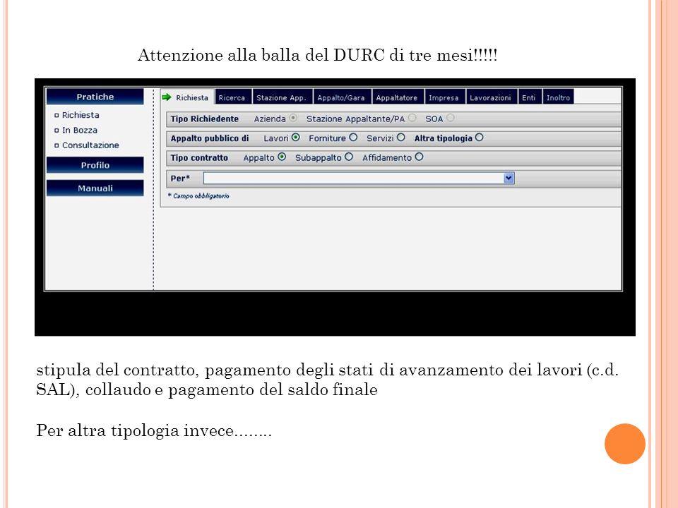 Attenzione alla balla del DURC di tre mesi!!!!! stipula del contratto, pagamento degli stati di avanzamento dei lavori (c.d. SAL), collaudo e pagament