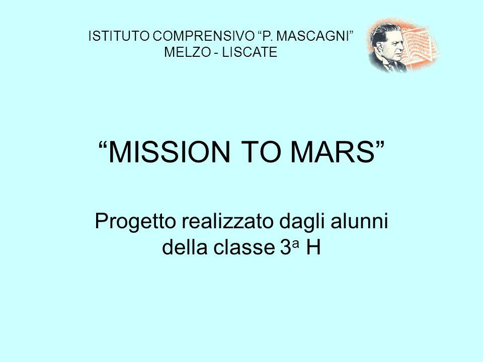 MISSION TO MARS Progetto realizzato dagli alunni della classe 3 a H ISTITUTO COMPRENSIVO P. MASCAGNI MELZO - LISCATE