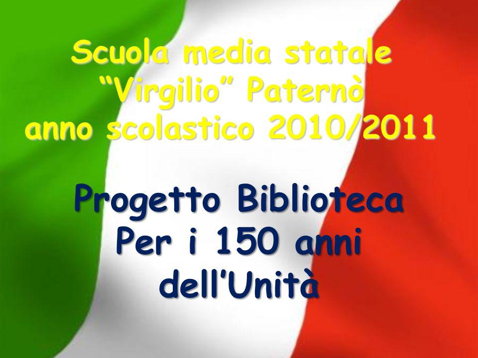 Scuola media statale Virgilio Paternò anno scolastico 2010/2011 Progetto Biblioteca Per i 150 anni dellUnità