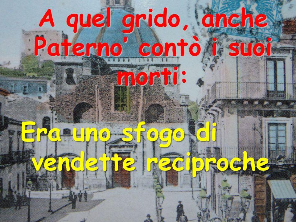 A quel grido, anche Paterno contò i suoi morti: Era uno sfogo di vendette reciproche