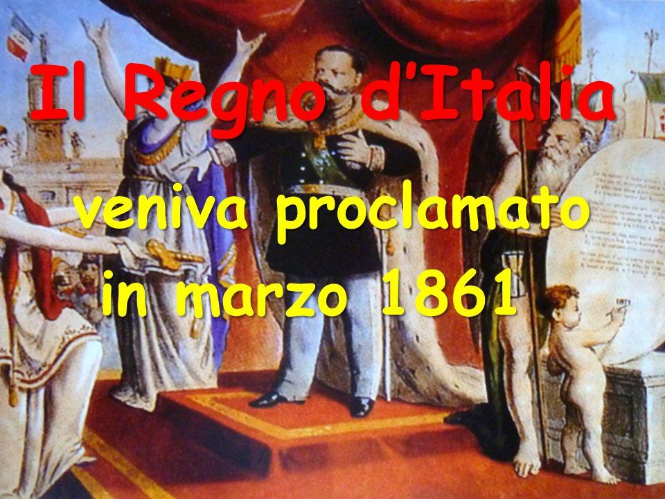 Il Regno dItalia veniva proclamato in marzo 1861 in marzo 1861