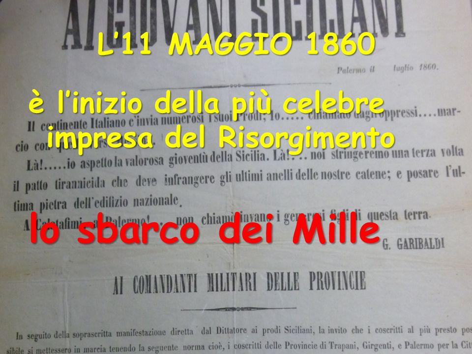 L11 MAGGIO 1860 è linizio della più celebre impresa del Risorgimento lo sbarco dei Mille