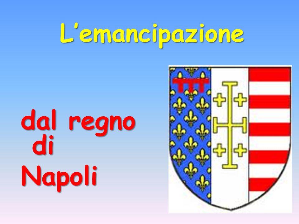 Lemancipazione dal regno di Napoli
