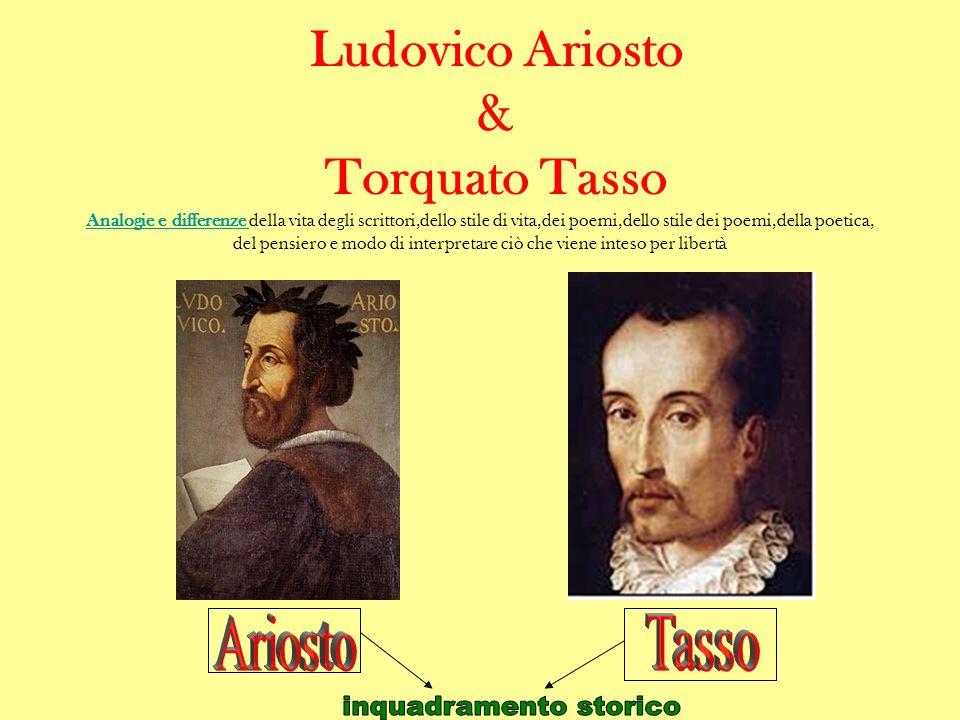 Ludovico Ariosto & Torquato Tasso Analogie e differenze Analogie e differenze della vita degli scrittori,dello stile di vita,dei poemi,dello stile dei