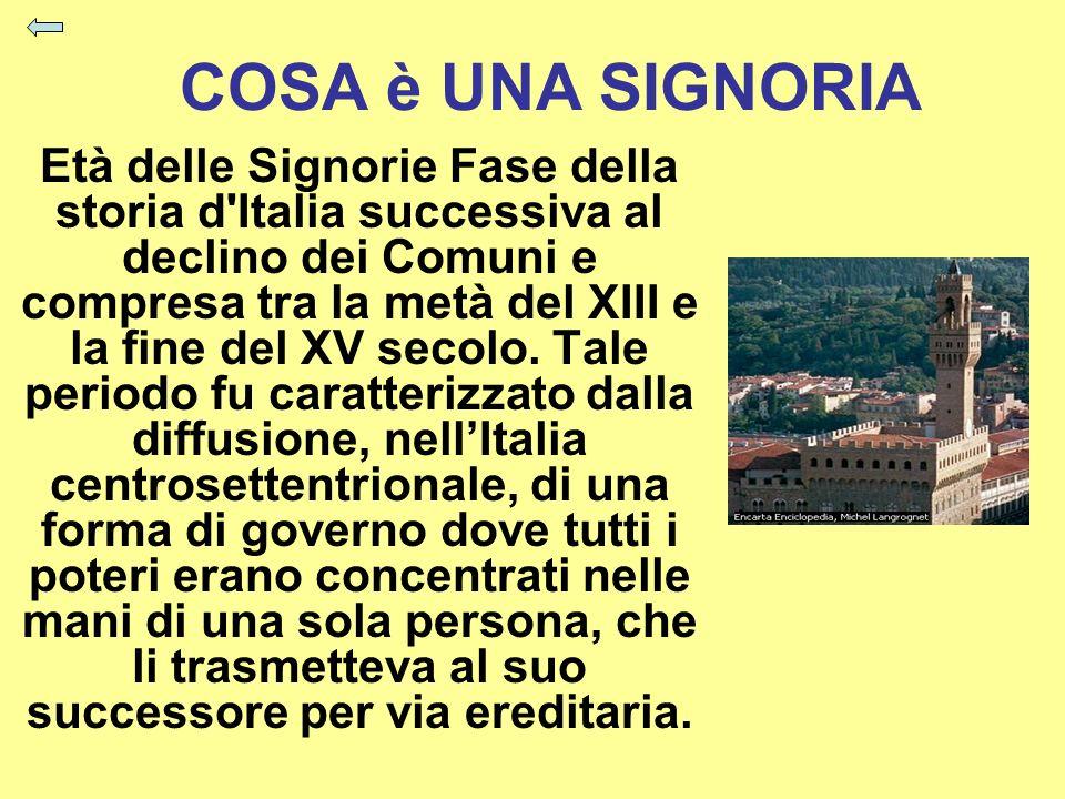 COSA è UNA SIGNORIA Età delle Signorie Fase della storia d'Italia successiva al declino dei Comuni e compresa tra la metà del XIII e la fine del XV se