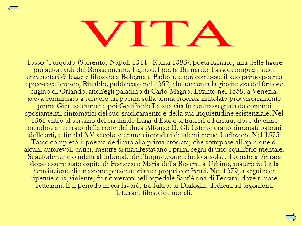 Tasso, Torquato (Sorrento, Napoli 1544 - Roma 1595), poeta italiano, una delle figure più autorevoli del Rinascimento. Figlio del poeta Bernardo Tasso