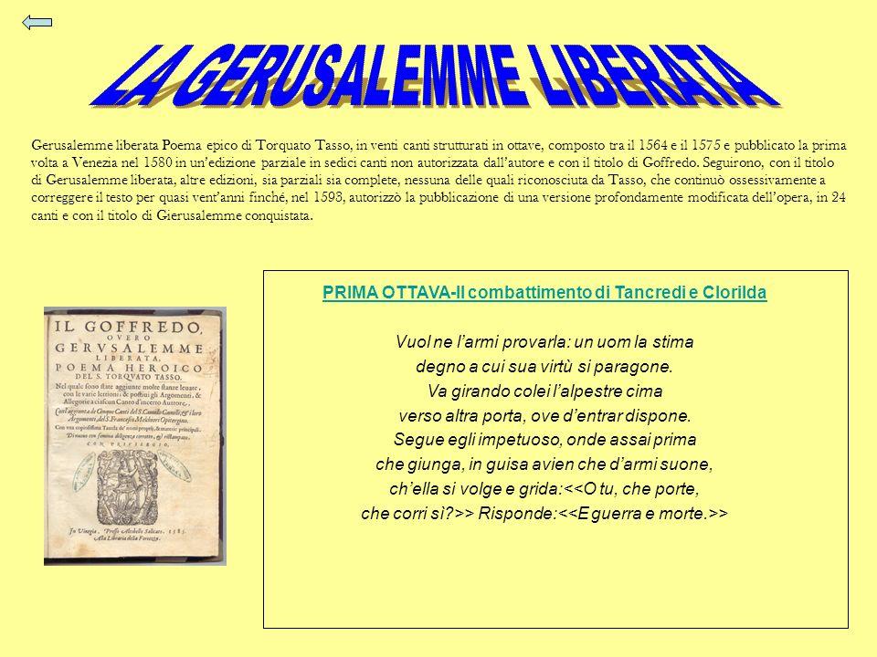 Gerusalemme liberata Poema epico di Torquato Tasso, in venti canti strutturati in ottave, composto tra il 1564 e il 1575 e pubblicato la prima volta a