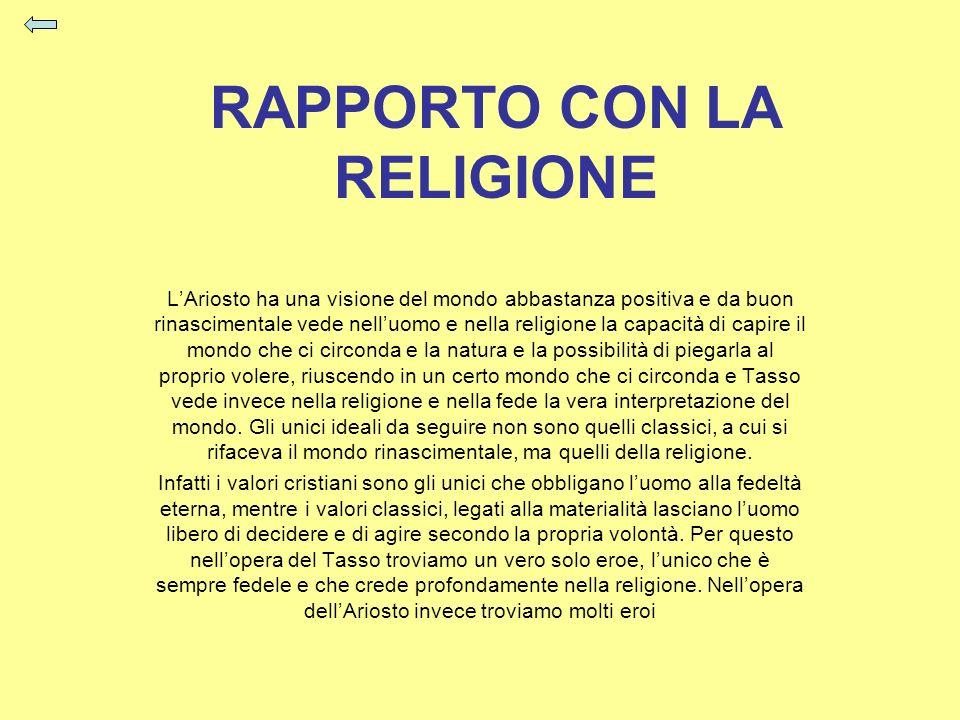 RAPPORTO CON LA RELIGIONE LAriosto ha una visione del mondo abbastanza positiva e da buon rinascimentale vede nelluomo e nella religione la capacità d