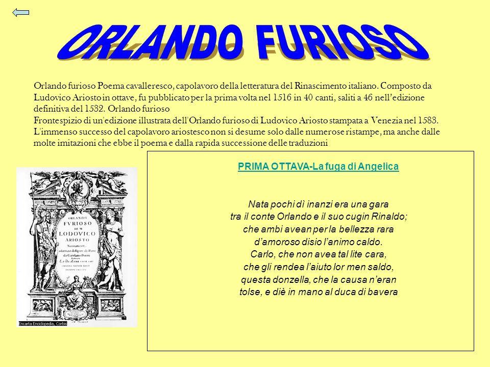Orlando furioso Poema cavalleresco, capolavoro della letteratura del Rinascimento italiano. Composto da Ludovico Ariosto in ottave, fu pubblicato per