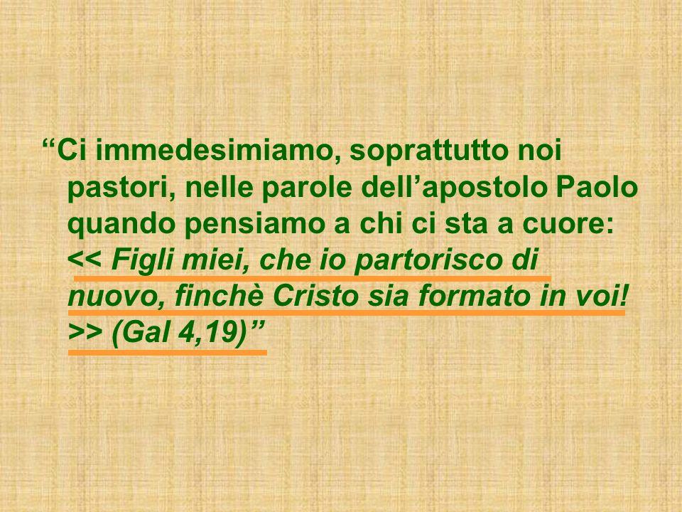 Ci immedesimiamo, soprattutto noi pastori, nelle parole dellapostolo Paolo quando pensiamo a chi ci sta a cuore: > (Gal 4,19)