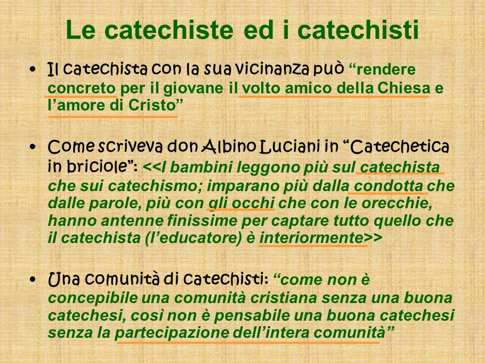 Le catechiste ed i catechisti Il catechista con la sua vicinanza può rendere concreto per il giovane il volto amico della Chiesa e lamore di Cristo Co