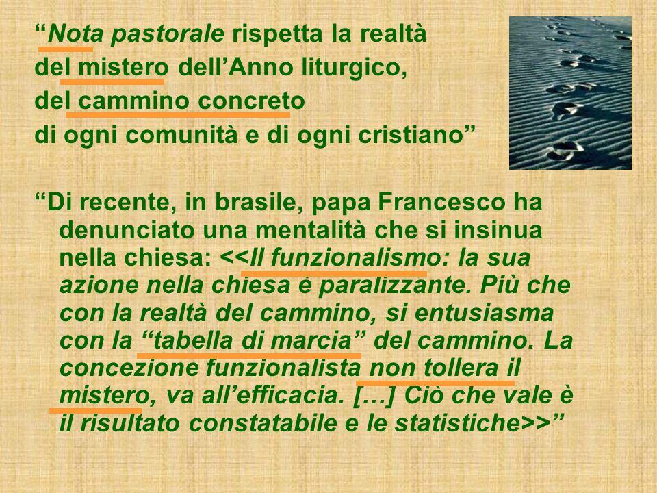 Nota pastorale rispetta la realtà del mistero dellAnno liturgico, del cammino concreto di ogni comunità e di ogni cristiano Di recente, in brasile, papa Francesco ha denunciato una mentalità che si insinua nella chiesa: >