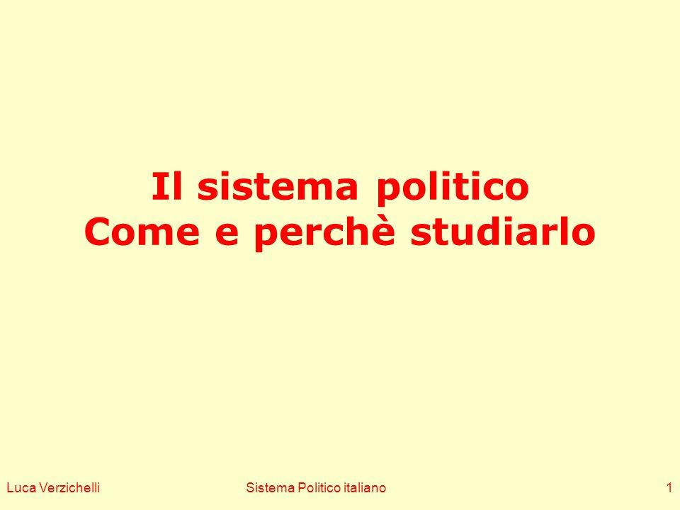 Luca VerzichelliSistema Politico italiano1 Il sistema politico Come e perchè studiarlo