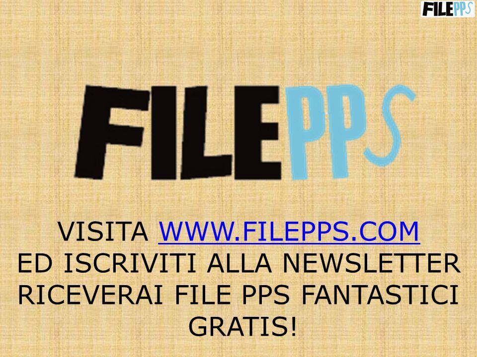 VISITA WWW.FILEPPS.COMWWW.FILEPPS.COM ED ISCRIVITI ALLA NEWSLETTER RICEVERAI FILE PPS FANTASTICI GRATIS!