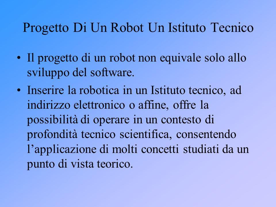 Progetto Di Un Robot Un Istituto Tecnico Il progetto di un robot non equivale solo allo sviluppo del software. Inserire la robotica in un Istituto tec