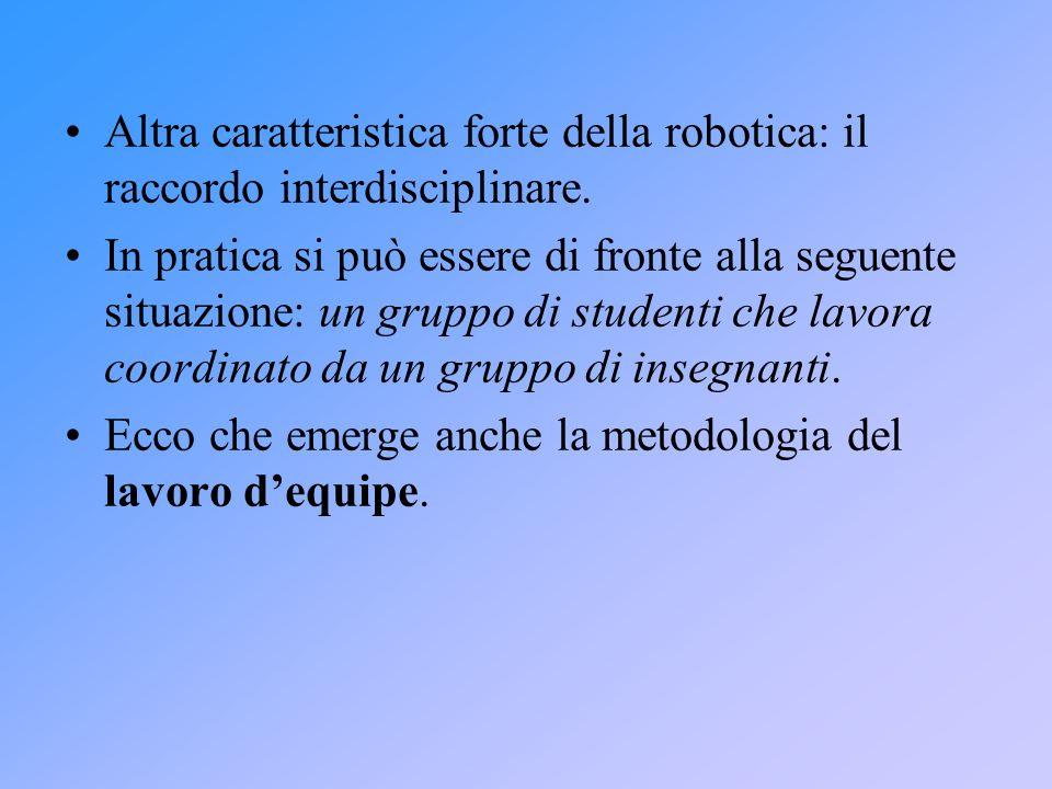 Altra caratteristica forte della robotica: il raccordo interdisciplinare. In pratica si può essere di fronte alla seguente situazione: un gruppo di st