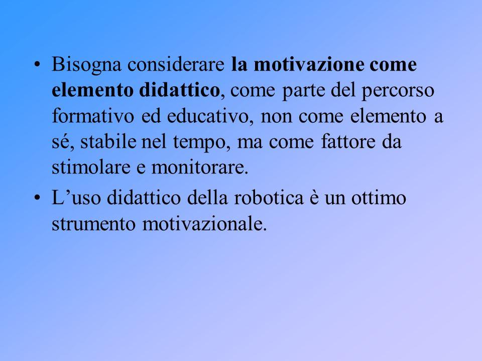 Bisogna considerare la motivazione come elemento didattico, come parte del percorso formativo ed educativo, non come elemento a sé, stabile nel tempo,