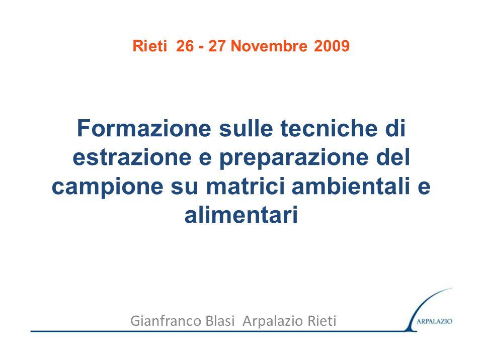 Gianfranco Blasi Arpalazio Rieti Formazione sulle tecniche di estrazione e preparazione del campione su matrici ambientali e alimentari Rieti 26 - 27