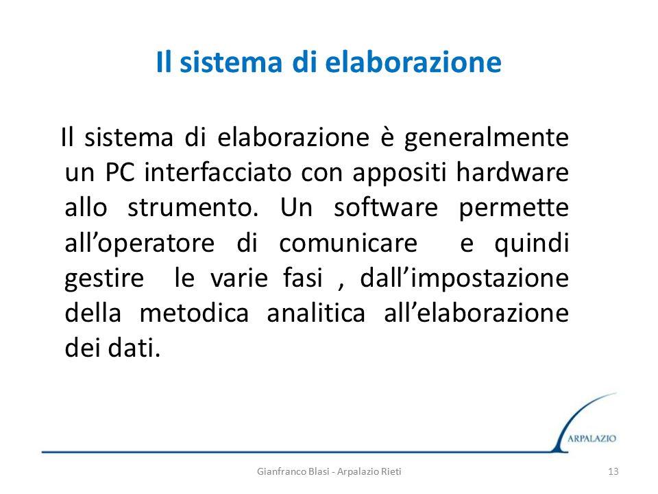 Gianfranco Blasi - Arpalazio Rieti Il sistema di elaborazione Il sistema di elaborazione è generalmente un PC interfacciato con appositi hardware allo