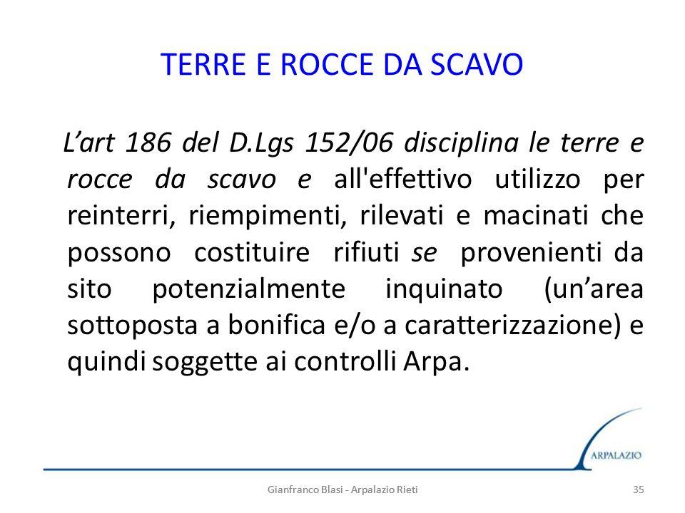Gianfranco Blasi - Arpalazio Rieti 35 TERRE E ROCCE DA SCAVO Lart 186 del D.Lgs 152/06 disciplina le terre e rocce da scavo e all'effettivo utilizzo p