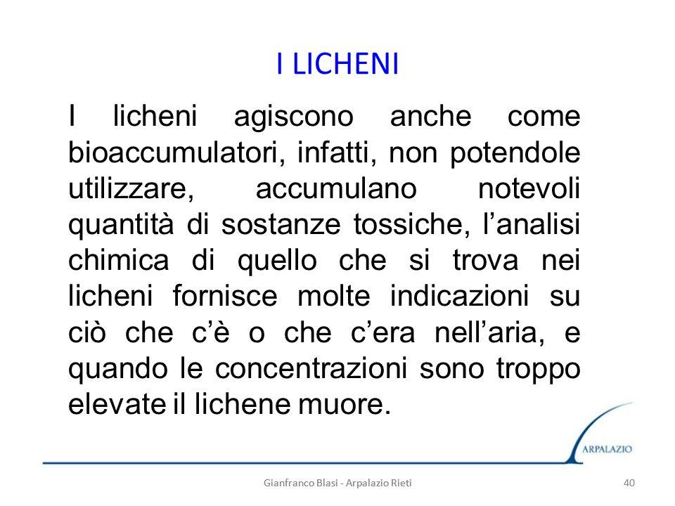 Gianfranco Blasi - Arpalazio Rieti 40 I LICHENI 40Gianfranco Blasi - Arpalazio Rieti I licheni agiscono anche come bioaccumulatori, infatti, non poten
