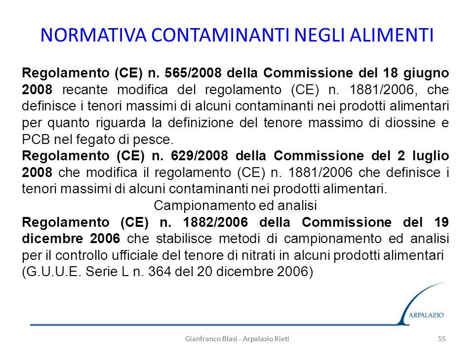 Gianfranco Blasi - Arpalazio Rieti 55 NORMATIVA CONTAMINANTI NEGLI ALIMENTI 55Gianfranco Blasi - Arpalazio Rieti Regolamento (CE) n. 565/2008 della Co