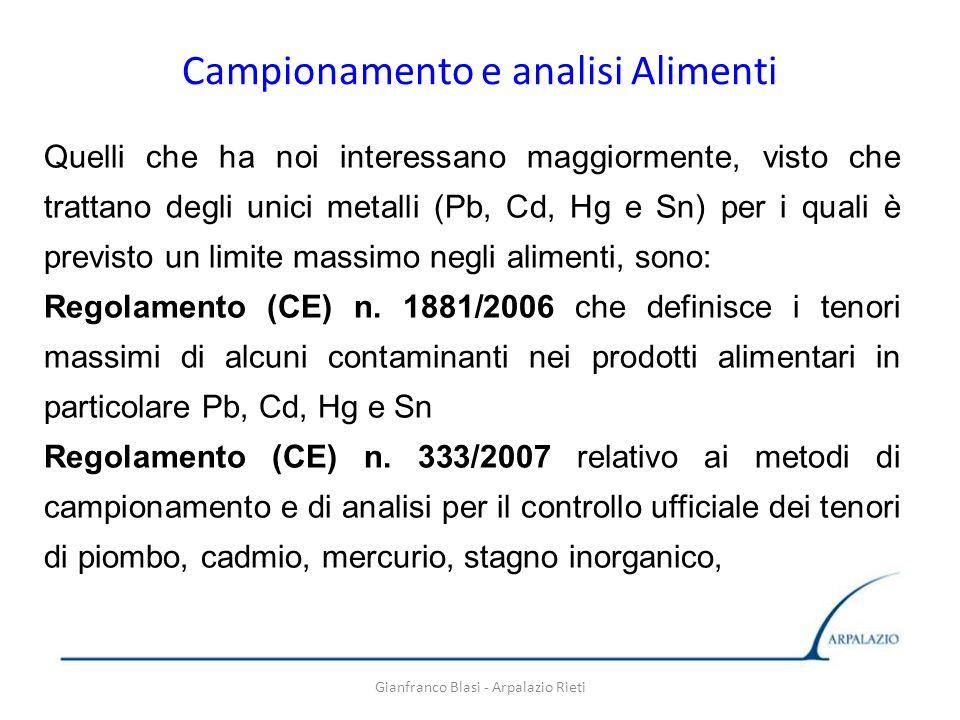 Gianfranco Blasi - Arpalazio Rieti Campionamento e analisi Alimenti Quelli che ha noi interessano maggiormente, visto che trattano degli unici metalli
