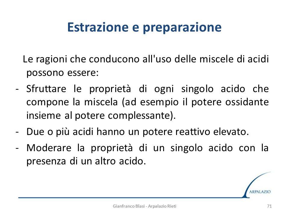 71 Estrazione e preparazione Le ragioni che conducono all'uso delle miscele di acidi possono essere: -Sfruttare le proprietà di ogni singolo acido che