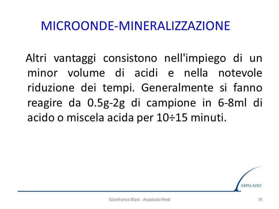 74 MICROONDE-MINERALIZZAZIONE Altri vantaggi consistono nell'impiego di un minor volume di acidi e nella notevole riduzione dei tempi. Generalmente si