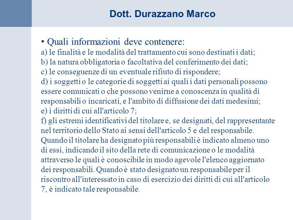 Dott. Durazzano Marco Quali informazioni deve contenere: a) le finalità e le modalità del trattamento cui sono destinati i dati; b) la natura obbligat